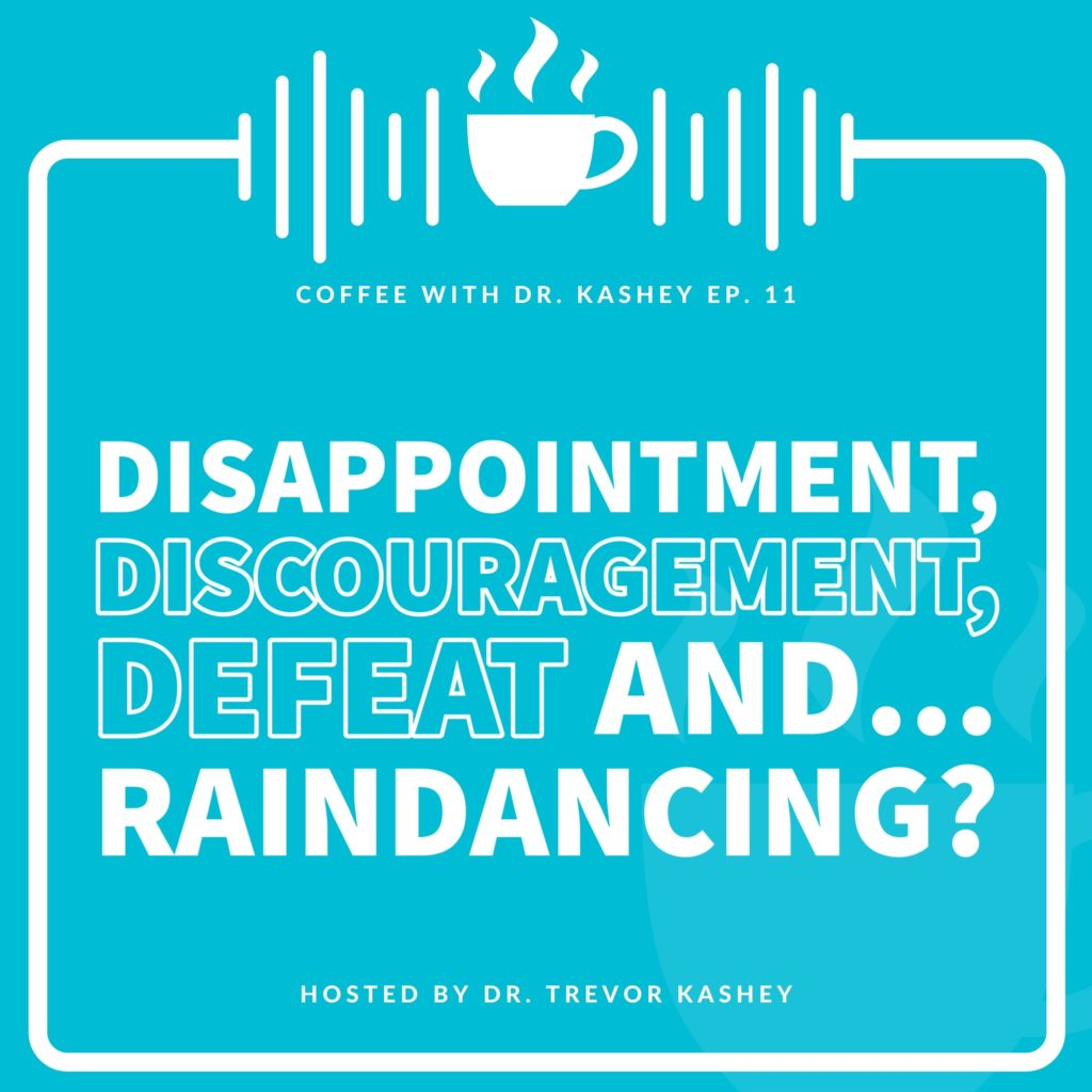 Disappointment, Discouragement, Defeat and...Raindancing?